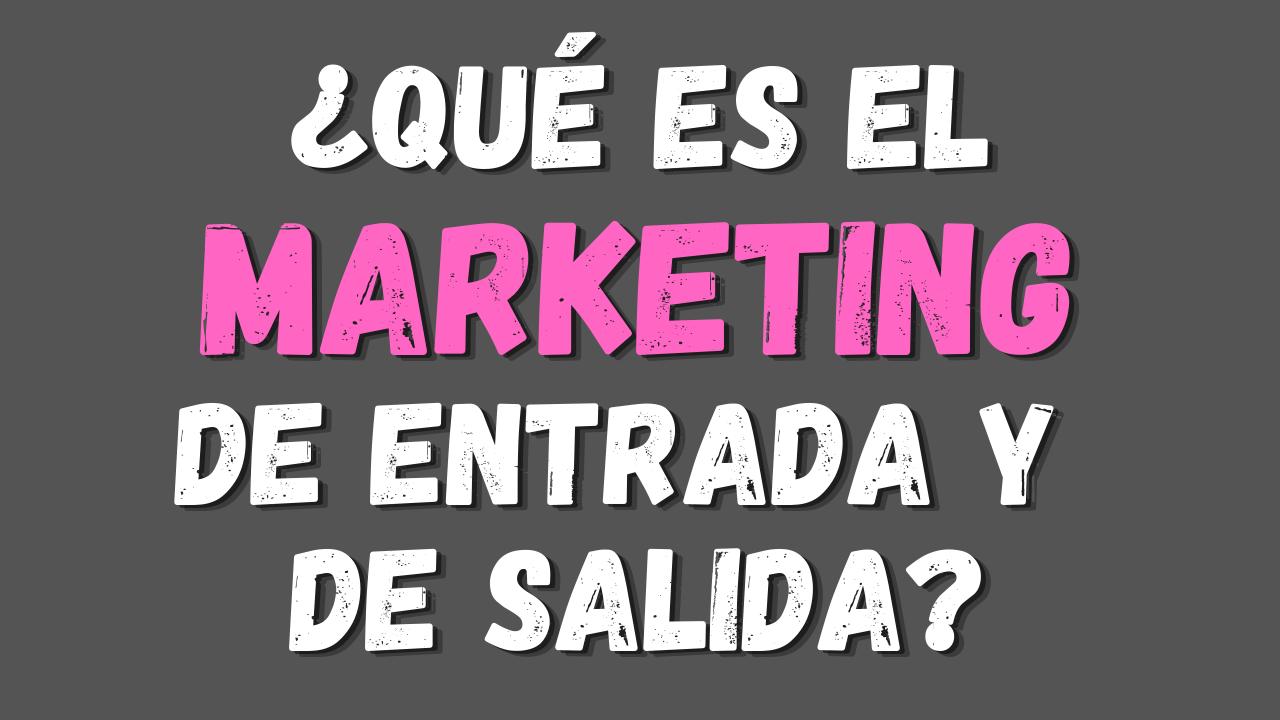 Marketing de Entrada y Marketing de Salida