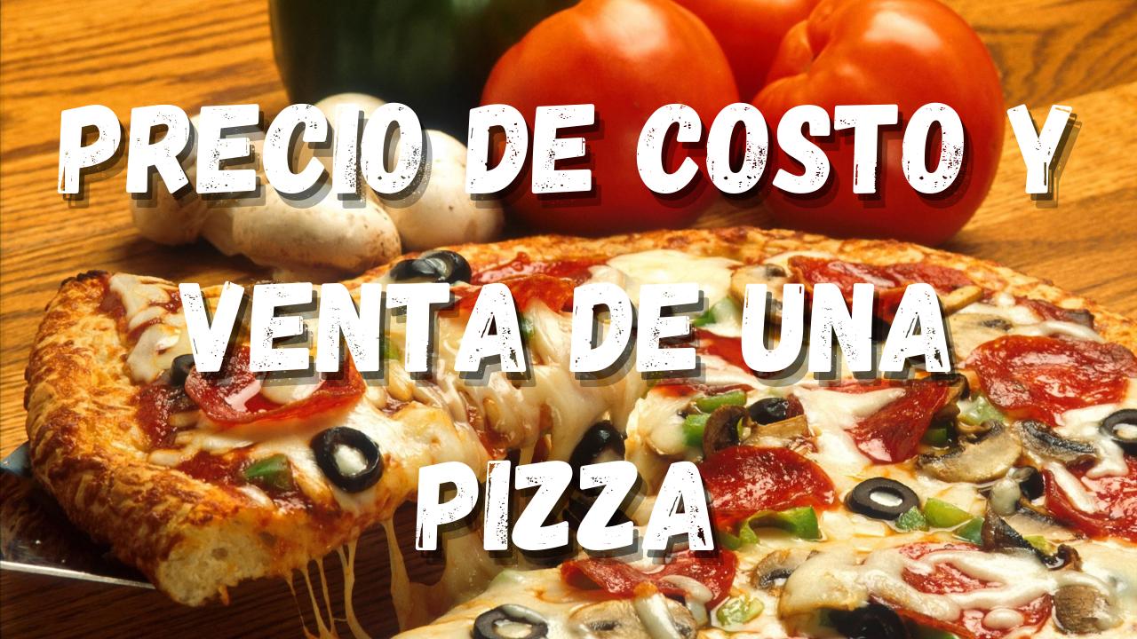 Precio Costo y Venta Pizza